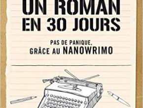 Ecrivez un roman en 30 jours par Chris Baty
